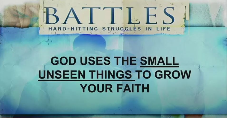 Battles – God Uses the Small Unseen Things to Build Your Faith